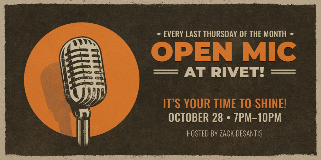 All genres are welcome at Rivet's Open Mic! Sign up now and perform on our Foundry stage come October 28th! Free event!